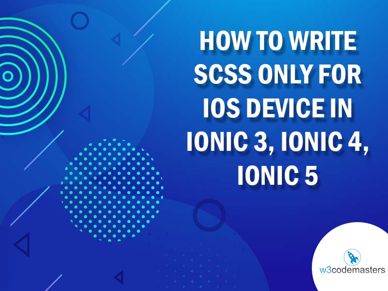 How To Write Scss Only For Ios Device In Ionic 3, Ionic 4, Ionic 5