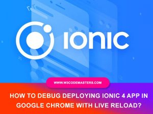 run ionic 4 App In Google Chrome With Live Reload