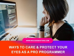 Ways to Care & Protect Your Eyes As A Pro Programmer