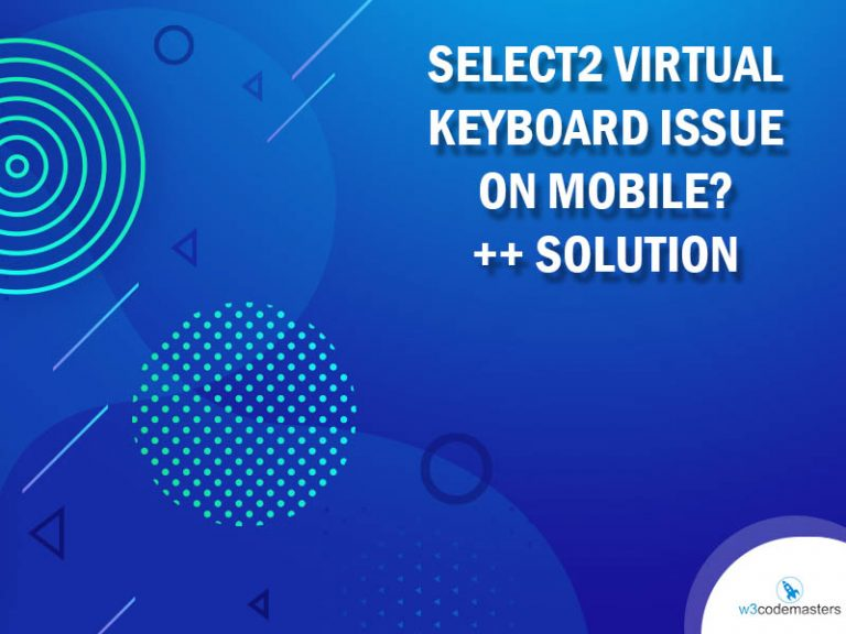 Select2 virtual keyboard Issue On Mobile? – Solution