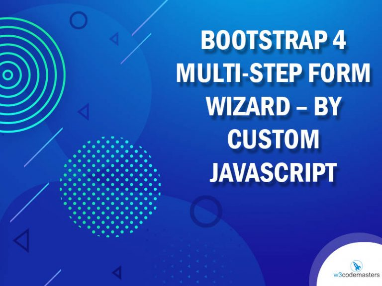 Bootstrap 4 Multi-Step Form Wizard – By Custom Javascript