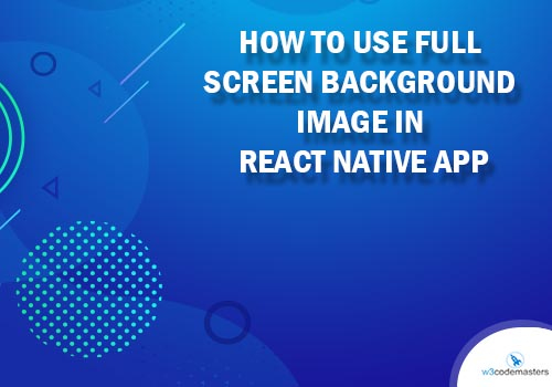 How To Use Full Screen background Image In React Native app