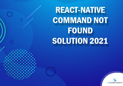 React-Native Command Not Found -Solution 2021