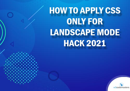 How To Apply CSS Only For  Landscape Mode Hack 2021