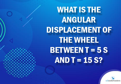 what is the angular displacement of the wheel between t = 5 s and t = 15 s?